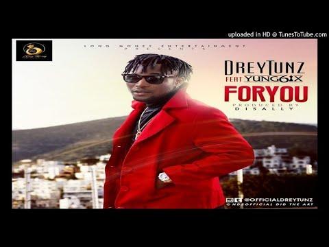 DreyTunz Ft. Yung6ix - For You(2017 MUSIC VIDEOS. AFRICAN JAMZ)