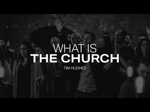 What is the church? - Tim Hughes
