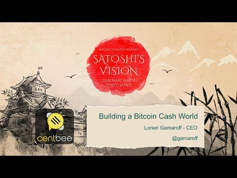 Building a Bitcoin Cash World - Satoshi's Vision Conference