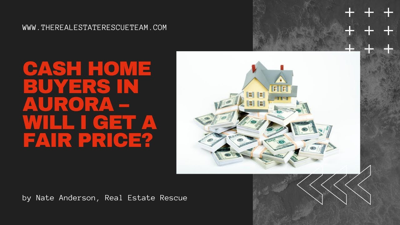 Cash Home Buyers in Aurora: Will I Get A Fair Price?