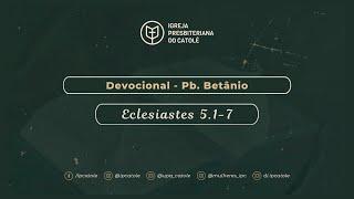 Devocional: Eclesiastes 5.1-7 | Pb. Betânio | IPCatolé