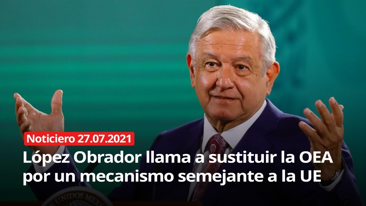 Download López Obrador llama a sustituir la OEA por un mecanismo semejante a la UE - 27/07/2021