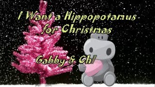 I Want a Hippopotamus for Christmas -  Gabby & Chloe