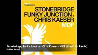 Stonebridge, Funky Junction, Chris Kaeser - MDF (Fred Lilla Remix)