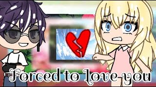 Forced to Love you || Gacha Life Mini Movie || GLMM ||