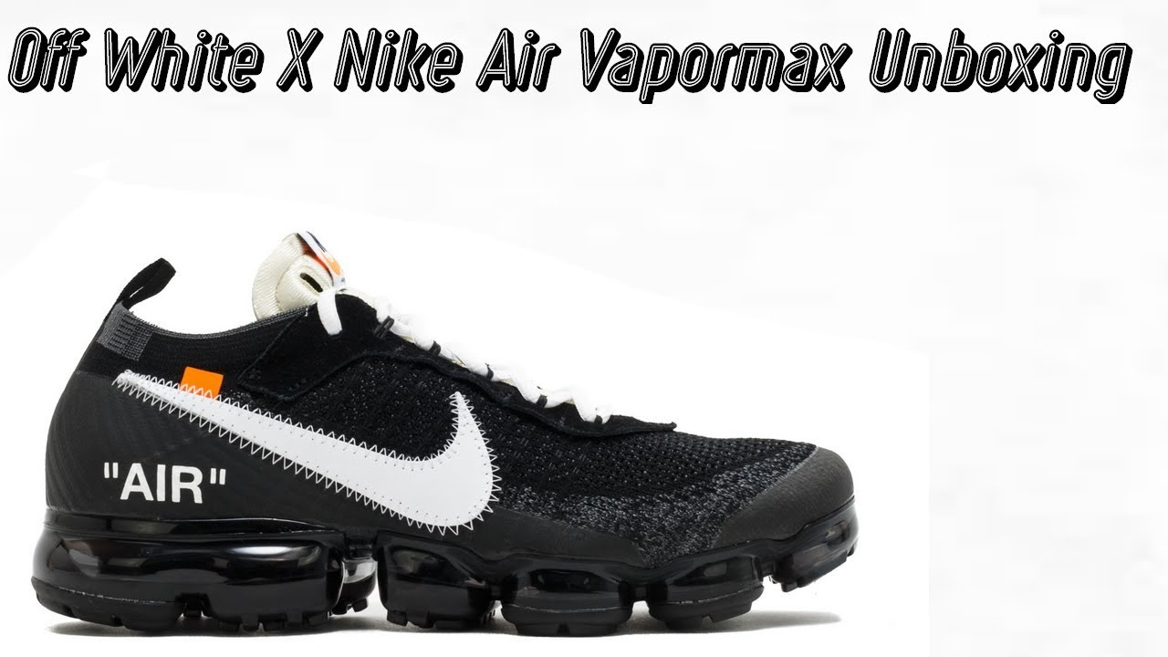 Off White X Nike Air Vapormax Unboxing