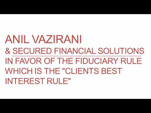 Anil Vazirani is IN FAVOR OF the Fiduciary Rule which is the Clients Best Interest Rule