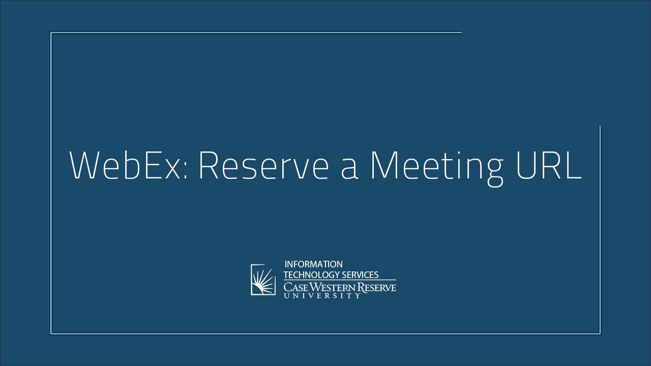 WebEx: Reserve a Meeting URL
