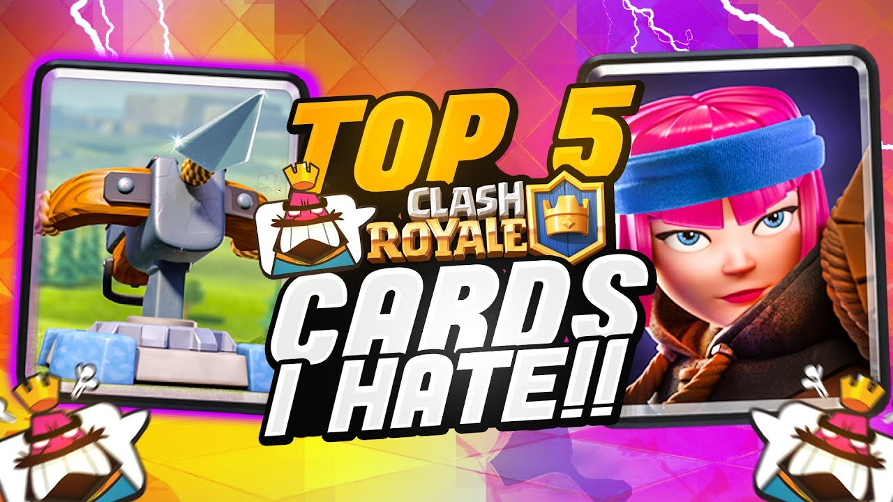 Top 5 Clash Royale Cards I Hate!! 😡😡