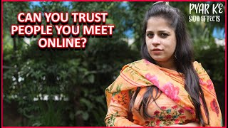 Can you trust people you met online?   Love and Relationship   Pyar Ke Side Effects by Pyar.com