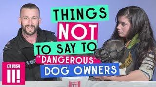 "Video Things Not To Say To ""Dangerous"" Dog Owners (And Their Dogs) download MP3, 3GP, MP4, WEBM, AVI, FLV Agustus 2018"