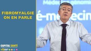 FIBROMYALGIE, ON EN PARLE - Capital santé - Jean-Claude Durousseaud