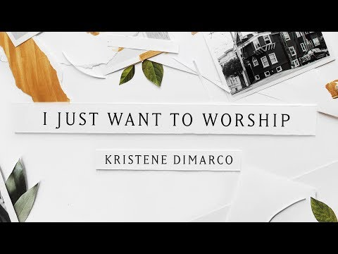I Just Want To Worship (Lyric Video) - Kristene DiMarco | Where His Light Was