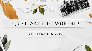 I Just Want To Worship (Lyric Video) // Kristene DiMarco // Where His Light Was