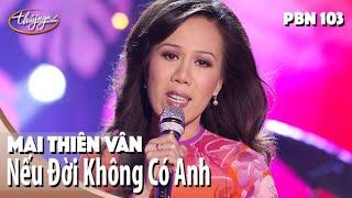 PBN 103 | Mai Thiên Vân - Nếu Đời Không Có Anh