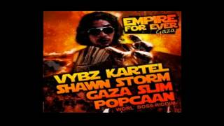 Empire Forever Vybz Kartel ft Popcaan,Shawn Storm & Gaza Slim