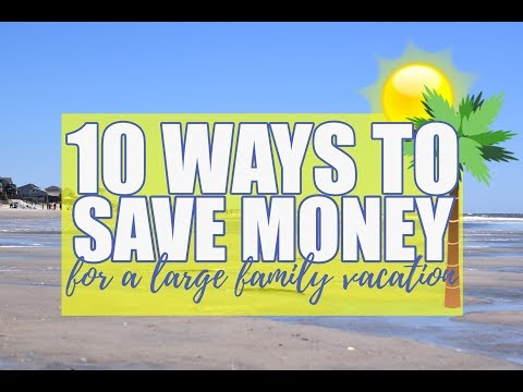 10 MONEY SAVING TIPS | LARGE FAMILY VACATION | CHEAP TRAVEL