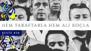 🎵Beste 38 - Hem Taraftarla Hem Ali Koç'la-AliŞen'le