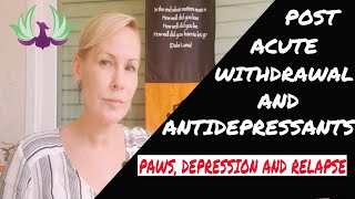 POST ACUTE WITHDRAWAL AND ANTIDEPRESSANTS   PAWS, DEPRESSION AND ADDICTION
