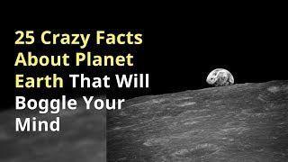 25 Crazy Facts About Planet Earth That Will Boggle Your Mind