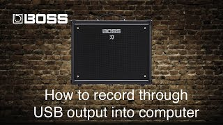 Boss Katana Amps - How to record through USB output into computer