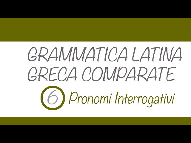 Pronomi interrogativi in latino e greco
