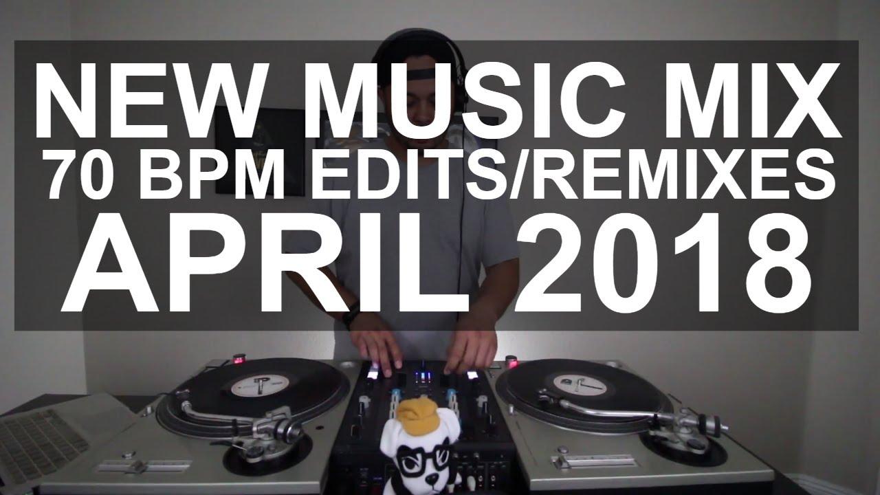 New Music Mix - 10 New 70 BPM Edits/Remixes April 2018