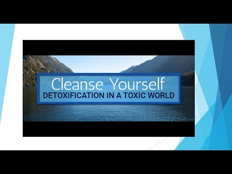 Detoxification: Cleanse Yourself in a Toxic World