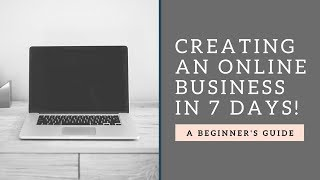 How To Start An Online Business in 7 Days!
