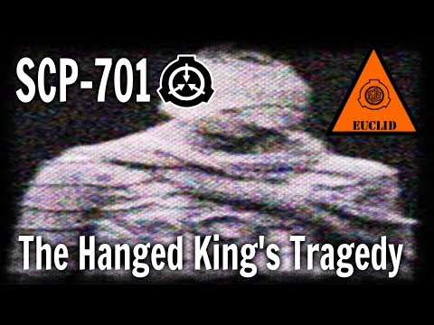 SCP-701 The Hanged King's Tragedy | Object Class: Euclid | Mind-affecting scp / Humanoid scp