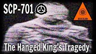 SCP-701 The Hanged King's Tragedy   Object Class: Euclid   Mind-affecting scp / Humanoid scp