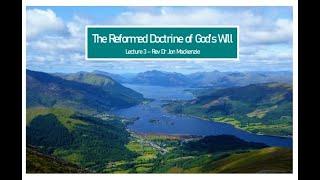 Reformed Doctrine of God's Will - Lecture 3 - Rev Dr Jon Mackenzie