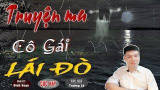 [SỢ LẮM] Cô Gái Lái Đò - Truyện Ma Có Thật Ở Việt Nam TG Trường Lê