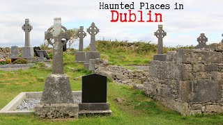 Haunted Places in Dublin