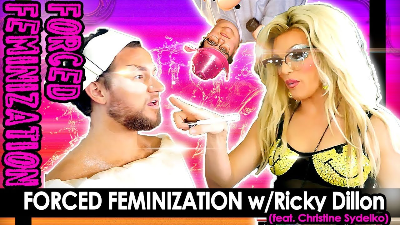 Forced Feminization W Ricky Dillon Feat Christine Sydelko Youtube
