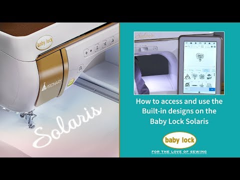 How to Access and Use the Built-in Designs on the Baby Lock Solaris