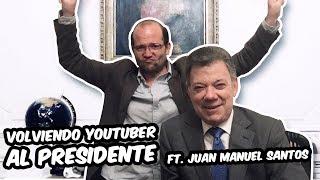 VOLVIENDO YOUTUBER AL PRESIDENTE SANTOS Ft. Juan Manuel Santos