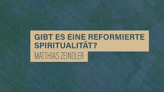 «WACHET UND BETET» // #7 Gibt es eine reformierte Spiritualität? // Prof. Matthias Zeindler