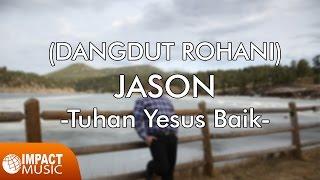 Top Hits -  Dangdut Rohani Jason Tuhan Yesus Baik