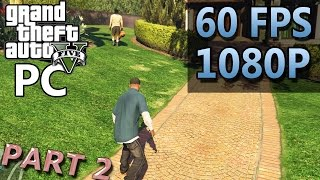Grand Theft Auto V | PART 2 | PC Gameplay | 60 FPS | 1080P