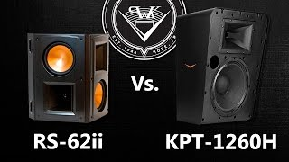 Klipsch RS 62ii Vs KPT 1260H For Surrounds In A Home Theater