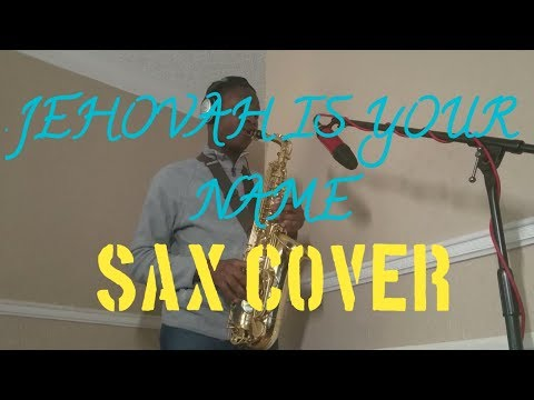 Jehovah is Your name |Benjamin Dube/ Ntokozo Mbambo | Sax Cover