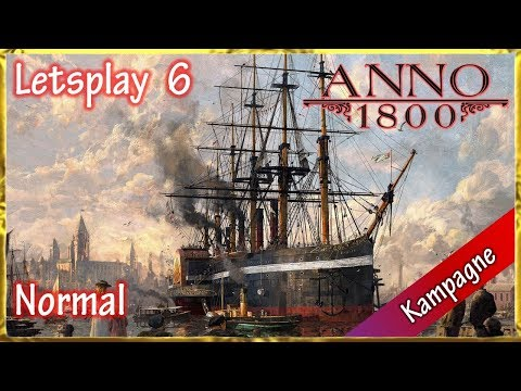 Let's Play Anno 1800 (Kampagne | GER | Normal) #6: Goldener Boden für Handwerker