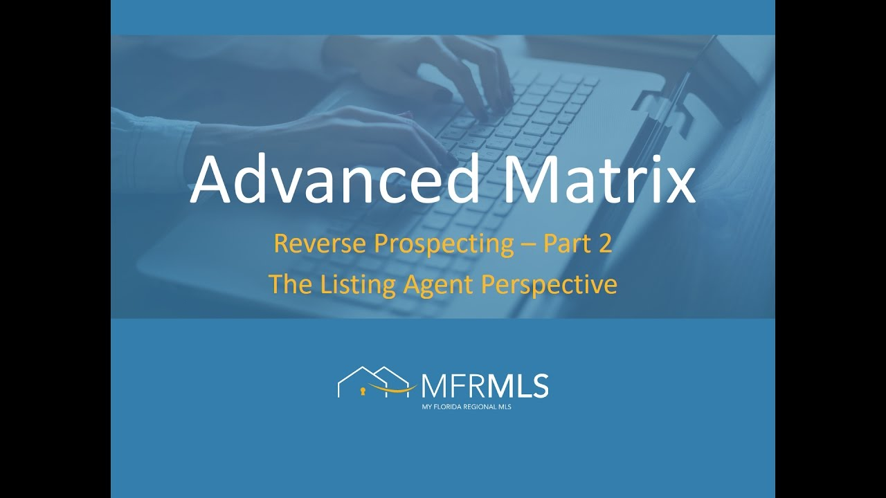 Advanced Matrix - Reverse Prospecting Part 2 - The Listing Agent Perspective