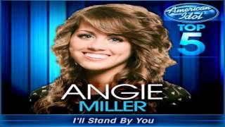 Angie Miller - I'll Stand By You (Studio Version) - American Idol: Top 5