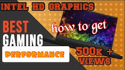 how to get best gaming performance on Intel Hd graphics