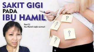 SAKIT GIGI PADA SAAT KEHAMILAN | IBU HAMIL WAJIB NONTON !!