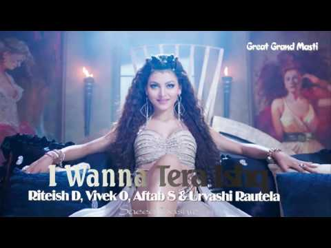 I Wanna Tera Ishq | Great Grand Masti | Riteish D, Vivek O, Aftab S & Urvashi Rautela
