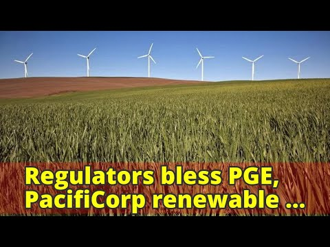 Regulators bless PGE, PacifiCorp renewable energy plans