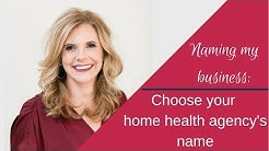 Naming My Business (Choose Your Home Health Agency Name)